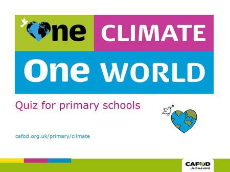 Quiz for primary schools cafod.org.uk/primary/climate.