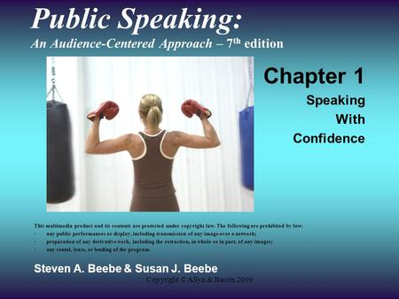 Copyright © Allyn & Bacon 2009 Public Speaking: An Audience-Centered Approach – 7 th edition Chapter 1 Speaking With Confidence This multimedia product.
