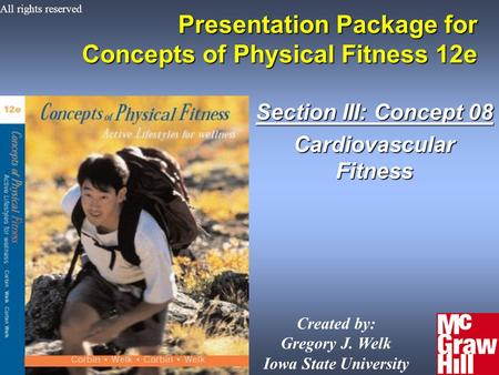 Presentation Package for Concepts of Physical Fitness 12e Section III: Concept 08 Cardiovascular Fitness Created by: Gregory J. Welk Iowa State University.