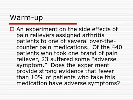 Warm-up An experiment on the side effects of pain relievers assigned arthritis patients to one of several over-the-counter pain medications. Of the 440.