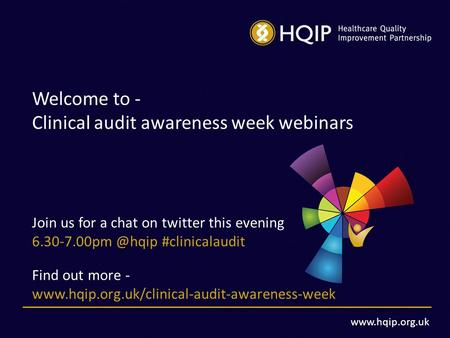 Welcome to - Clinical audit awareness week webinars Join us for a chat on twitter this evening #clinicalaudit Find out.