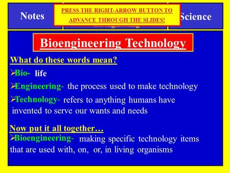 refers to anything humans have invented to serve our wants and needs What do these words mean?  Bio-  Engineering-  Technology- Notes Science SPI 0807.T/E.4.