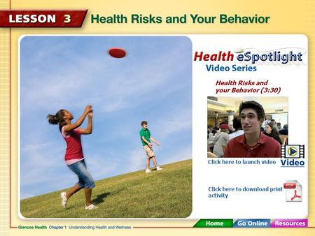 Health Risks and your Behavior (3:30) Click here to launch video Click here to download print activity.