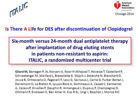 Chicago 2014 Six-month versus 24-month dual antiplatelet therapy after implantation of drug eluting stents in patients non-resistant to aspirin: ITALIC,