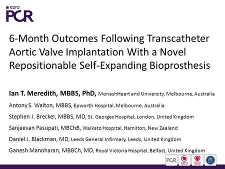 6-Month Outcomes Following Transcatheter Aortic Valve Implantation With a Novel Repositionable Self-Expanding Bioprosthesis Ian T. Meredith, MBBS, PhD,