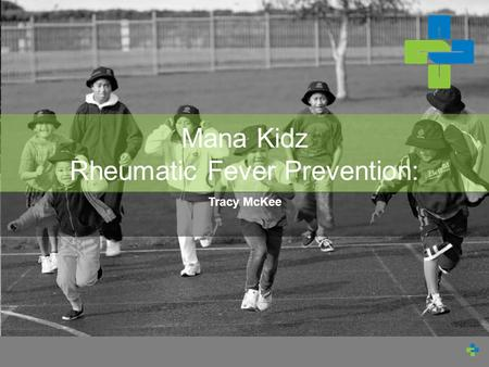 Mana Kidz Rheumatic Fever Prevention: Tracy McKee.