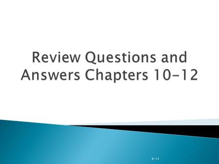 Review Questions and Answers Chapters 10-12