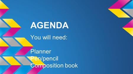 AGENDA You will need: Planner Pen/pencil Composition book.