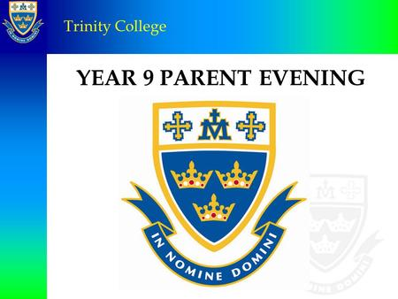 YEAR 9 PARENT EVENING Trinity College. The Spirit of Edmund Rice Leader: Father, you led Blessed Edmund Rice to serve you in great and unexpected ways.