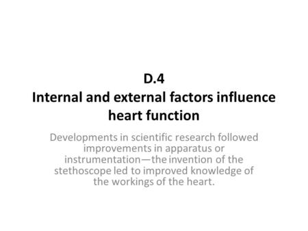 D.4 Internal and external factors influence heart function