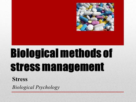 Biological methods of stress management Stress Biological Psychology.