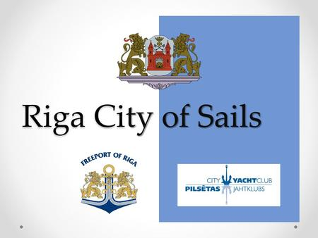 Riga Ci ty of Sails Riga City of Sails. Riga is the capital and largest city of Latvia The city lies on the Gulf of Riga, at the mouth of the Daugava.