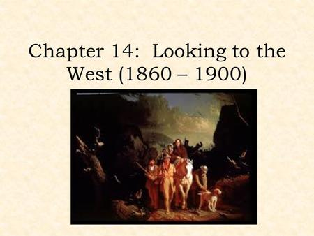 Chapter 14: Looking to the West (1860 – 1900)