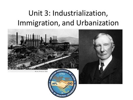 Unit 3: Industrialization, Immigration, and Urbanization
