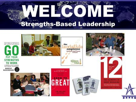WELCOME Strengths-Based Leadership. STRENGTHS REFLECTION TAKE 15 Record Your Responses to three key questions.