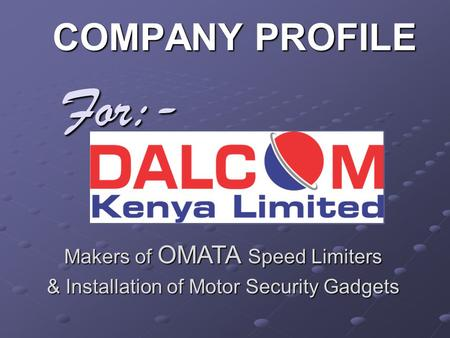 For:- COMPANY PROFILE Makers of OMATA Speed Limiters