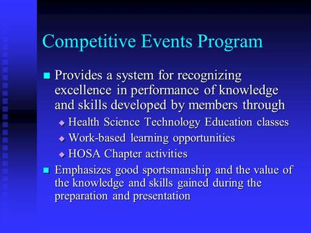 Competitive Events Program Provides a system for recognizing excellence in performance of knowledge and skills developed by members through Provides a.