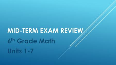 Mid-term Exam Review 6th Grade Math Units 1-7.