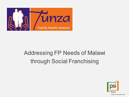 Addressing FP Needs of Malawi through Social Franchising.