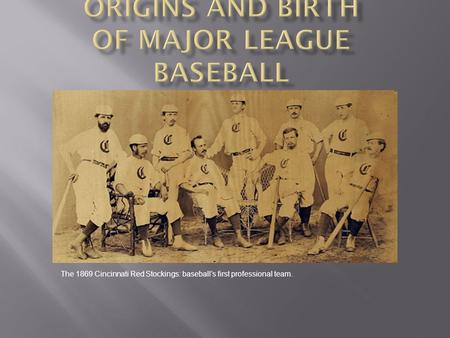 The 1869 Cincinnati Red Stockings: baseball's first professional team.