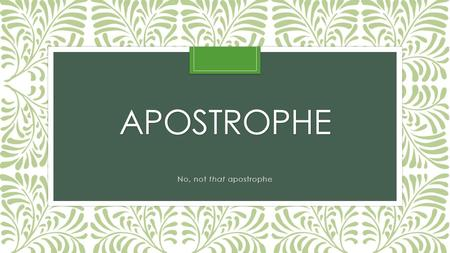 "APOSTROPHE No, not that apostrophe. What's in a Name? The word apostrophe comes from the Greek for ""turning back."" In cases such as Homer's Odyssey, apostrophe."