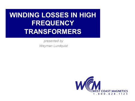 WINDING LOSSES IN HIGH FREQUENCY TRANSFORMERS presented by Weyman Lundquist.