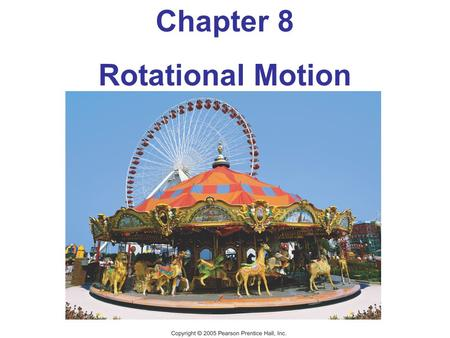 Chapter 8 Rotational Motion Rigid body = a body with a definite shape that doesn't change, so that the particles composing it stays in fixed positions.