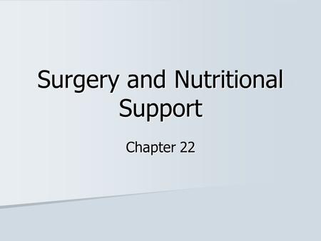 Surgery and Nutritional Support Chapter 22. Surgery and Nutritional Support Malnutrition continues to occur among hospitalized patients, many of whom.