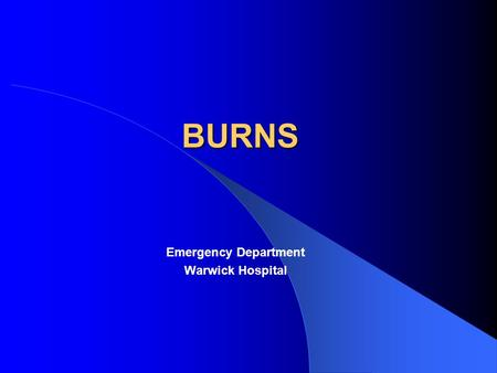 BURNS Emergency Department Warwick Hospital. Background A common cause of A&E attendance Almost all of us have experienced burn injury Peak incidence.
