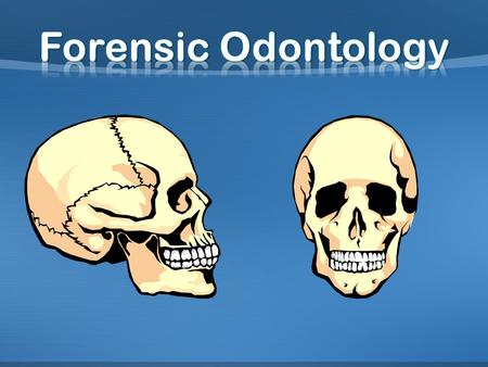 Forensic Odontology is a branch of forensic medicine which, in the interest of justice, deals with the proper examination, handling and presentation of.
