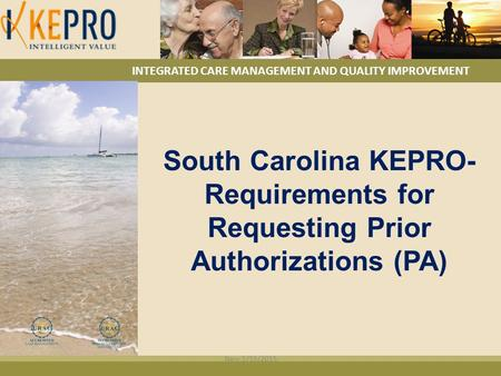 INTEGRATED CARE MANAGEMENT AND QUALITY IMPROVEMENT South Carolina KEPRO- Requirements for Requesting Prior Authorizations (PA) New 1/15/2015.