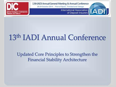 IADI Annual Conference Updated Core Principles to strengthen the Financial Stability Architecture The EU regulatory framework: DGS funding and mandate.