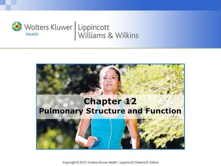 Copyright © 2015 Wolters Kluwer Health | Lippincott Williams & Wilkins Chapter 12 Pulmonary Structure and Function.