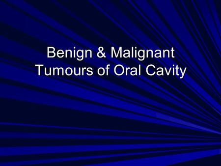 Benign & Malignant Tumours of Oral Cavity