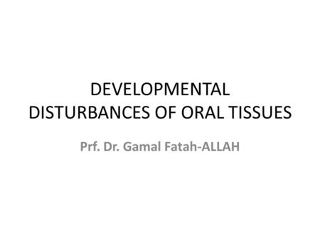 DEVELOPMENTAL DISTURBANCES OF ORAL TISSUES
