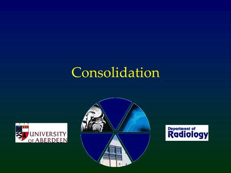 "Consolidation. What is consolidation? Something replacing air within the alveoli The diagnosis depends on what this ""something"" is: –Pus (pneumonia) –Blood."