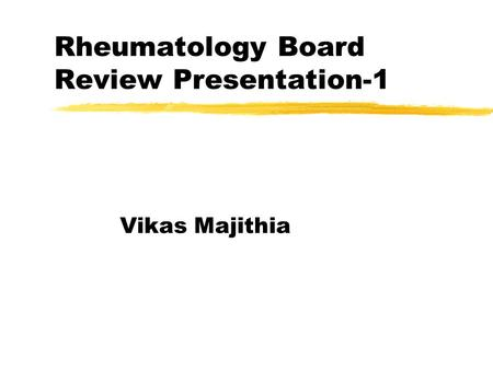 Rheumatology Board Review Presentation-1 Vikas Majithia.