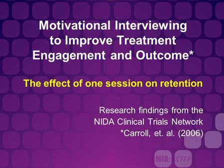 Motivational Interviewing to Improve Treatment Engagement and Outcome* The effect of one session on retention Research findings from the NIDA Clinical.
