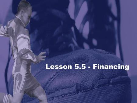 Lesson 5.5 - Financing. The forecast predicts the costs and expenses as well as anticipated revenue LESSON 5.5 Marketing Applications Financing A forecast.