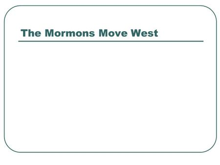 The Mormons Move West. Goal: 1. Explain the water rights the Mormons started in the west.
