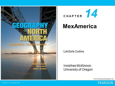 C H A P T E R Innisfree McKinnon University of Oregon © 2013 Pearson Education, Inc. Lecture Outline MexAmerica 14.