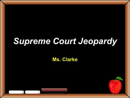 Supreme Court Jeopardy Ms. Clarke StudentsTeachers Game BoardGeneral Warren Court Minorities Civil Liberties Grab Bag 100 200 300 400 500 Let's Play.