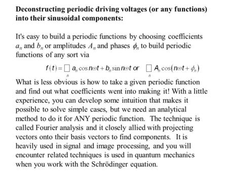 Deconstructing periodic driving voltages (or any functions) into their sinusoidal components: It's easy to build a periodic functions by choosing coefficients.