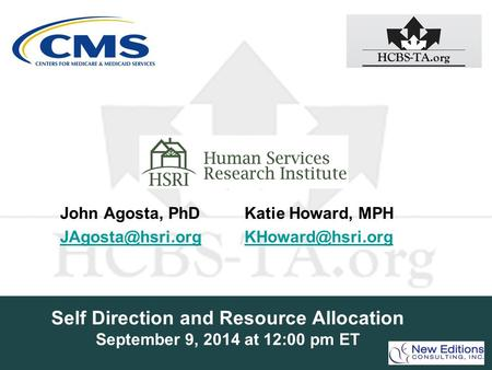 Self Direction and Resource Allocation September 9, 2014 at 12:00 pm ET John Agosta, PhD Katie Howard, MPH