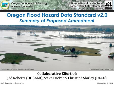 Oregon Flood Hazard Data Standard v2.0 Summary of Proposed Amendment Collaborative Effort of: Jed Roberts (DOGAMI), Steve Lucker & Christine Shirley (DLCD)