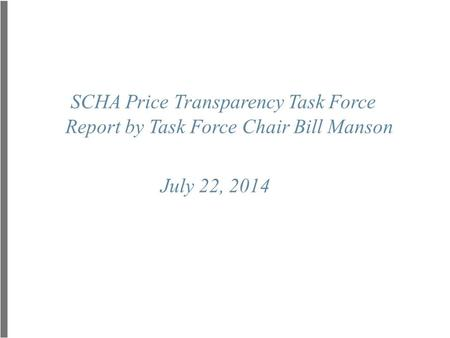 SCHA Price Transparency Task Force Report by Task Force Chair Bill Manson July 22, 2014.