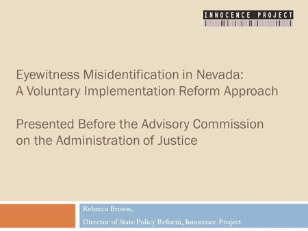 Eyewitness Misidentification in Nevada: A Voluntary Implementation Reform Approach Presented Before the Advisory Commission on the Administration of Justice.