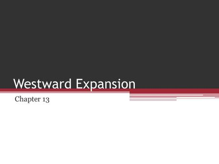 Westward Expansion Chapter 13.