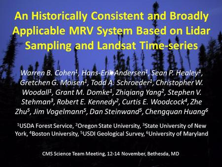 An Historically Consistent and Broadly Applicable MRV System Based on Lidar Sampling and Landsat Time-series Warren B. Cohen 1, Hans-Erik Andersen 1, Sean.