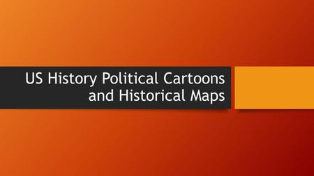 US History Political Cartoons and Historical Maps.